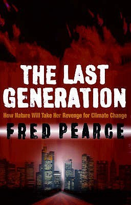 The Last Generation: How Nature Will Take Her Revenge for Climate Change