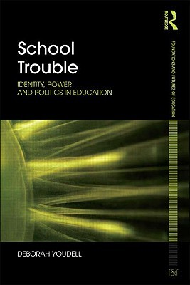 School Trouble: Identity, Power and Politics in Education