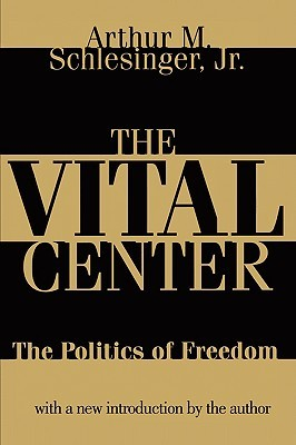 The Vital Center by Arthur M. Schlesinger Jr.