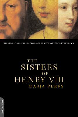 The Sisters of Henry VIII by Maria Perry