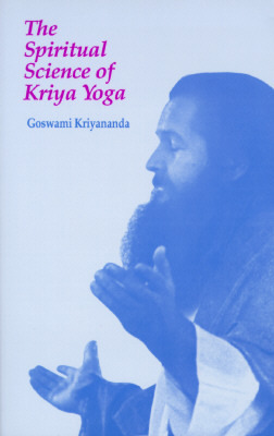 The Spiritual Science of Kriya Yoga by Goswami Kriyananda