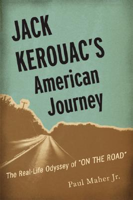 Jack Kerouac's American Journey by Paul Maher, Jr.