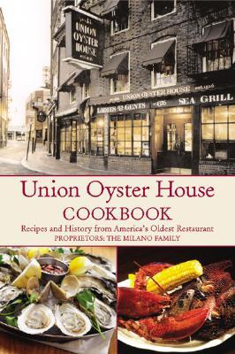 Union Oyster House Cookbook: Recipes & History from America's Oldest Restaurant