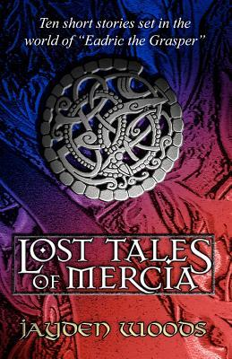 Lost Tales of Mercia by Jayden Woods