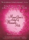 Mama Gena's School of Womanly Arts: Using the Power of Pleasure to Have Your Way with the World