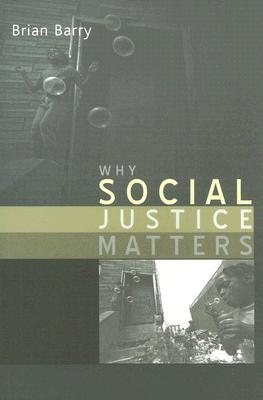 Why Social Justice Matters by Brian M. Barry