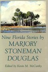 Nine Florida Stories by Marjory Stoneman Douglas