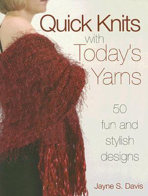 Quick Knits with Today's Yarns by Jayne S. Davis