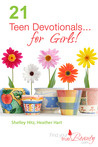 21 Teen Devotionals... for Girls! by Heather Hart