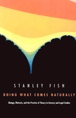 Doing What Comes Naturally by Stanley Fish