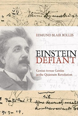 Einstein Defiant: Genius Versus Genius in the Quantum Revolution