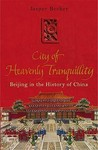 The City Of Heavenly Tranquillity: Beijing In The History Of China