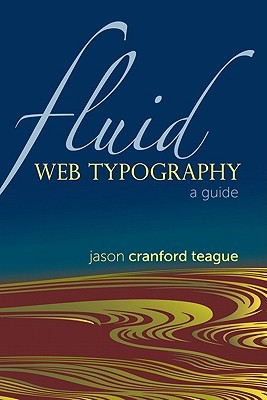 Fluid Web Typography by Jason Cranford Teague