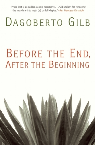 Before the End, After the Beginning by Dagoberto Gilb