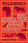 Wild Honey: More Stories from an African Wildlife Sanctuary
