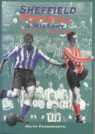 Sheffield Football, A History by Keith Farnsworth