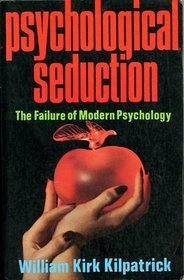 Psychological Seduction by William Kirk Kilpatrick