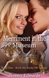 Merriment in the Museum (Rock My Socks Off Trilogy, #1)
