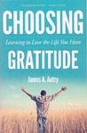 Choosing Gratitude: Learning to Love the Life You Have