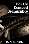 He Danced Admirably by D.N. Stark