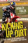Kicking Up Dirt by Ashley Fiolek