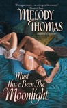Must Have Been the Moonlight by Melody Thomas