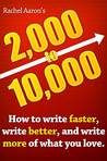 2k to 10k: Writing Faster, Writing Better, and Writing More of What You Love