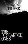 The Discarded Ones by James Tipper