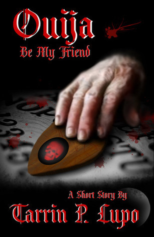 Ouija Be My Friend? by Tarrin P. Lupo