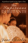 His Impetuous Debutante (A Gentleman's Guide to Once Upon A Time, #1)