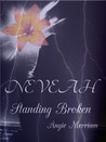 Neveah Standing Broken by Angie Merriam