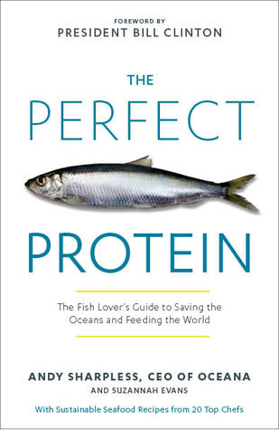 The Perfect Protein: The Fish Lover's Guide to Saving the Oceans and Feeding the World