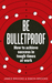 Be Bulletproof by James  Brooke