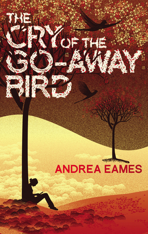 The Cry of the Go-Away Bird by Andrea Eames