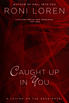 Caught Up In You by Roni Loren [Review]