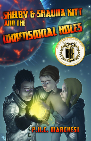 Shelby and Shauna Kitt and the Dimensional Holes by P.H.C. Marchesi