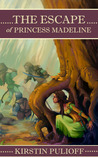 The Escape of Princess Madeline by Kirstin Pulioff