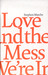 Love and the Mess We're In