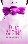 Fifty Shades of Pink by P.M. Dunnigan