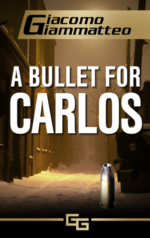 A Bullet for Carlos by Giacomo Giammatteo