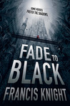 Fade to Black by Francis Knight