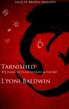 Tarnished: Tales of Broken Dragons and 300 Other Stories