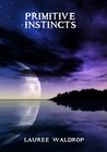 Primitive Instincts by Lauree Waldrop