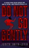 Do Not Go Gently by Judith Smith-Levin