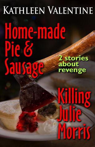Home-made Pie & Sausage / Killing Julie Morris by Kathleen Valentine