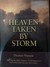 Heaven Taken by Storm: Showing the Holy Violence a Christian is to Put Forth in the Pursuit After Glory