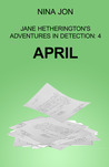 April (Jane Hetherington's Adventures in Detection: 4)
