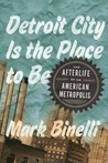 Detroit City Is the Place to Be: The Afterlife of an American Metropolis