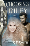 Choosing Riley (Sarafin Warriors, #1)