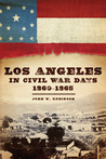 Los Angeles in Civil War Days, 1860-1865